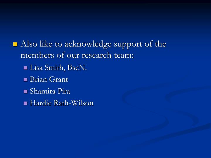 Also like to acknowledge support of the members of our research team: