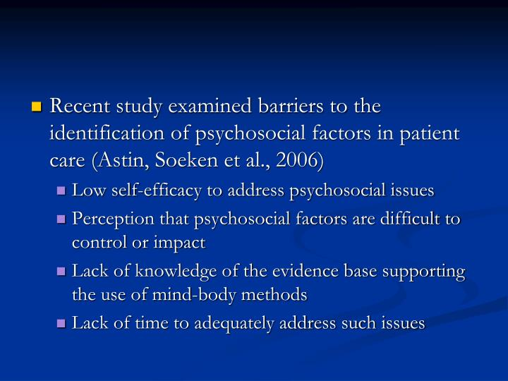 Recent study examined barriers to the identification of psychosocial factors in patient care (Astin, Soeken et al., 2006)