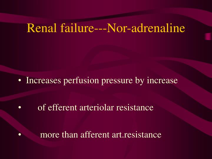 Renal failure---Nor-adrenaline