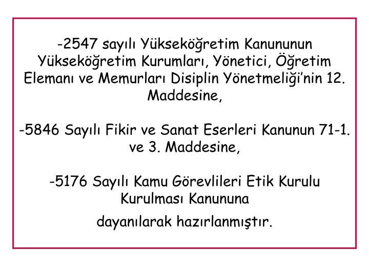 -2547 sayılı Yükseköğretim Kanununun Yükseköğretim Kurumları, Yönetici, Öğretim Elemanı ve Memurları Disiplin Yönetmeliği'nin 12. Maddesine,