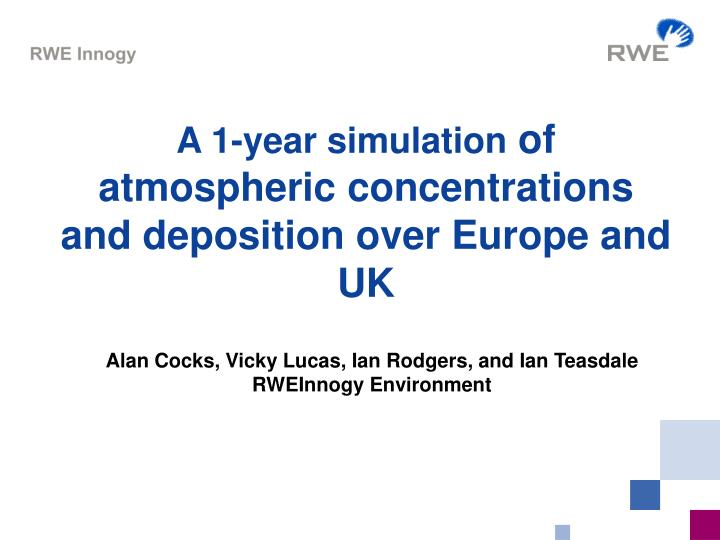 A 1 year simulation of atmospheric concentrations and deposition over europe and uk
