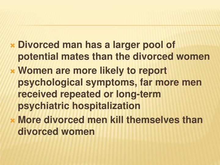 Divorced man has a larger pool of potential mates than the divorced women