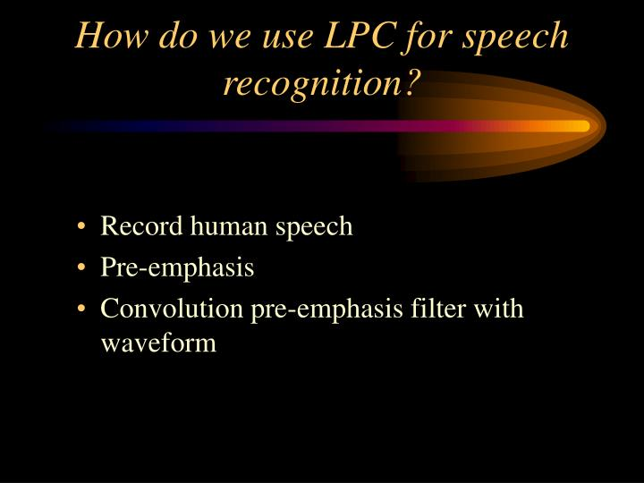 How do we use LPC for speech recognition?