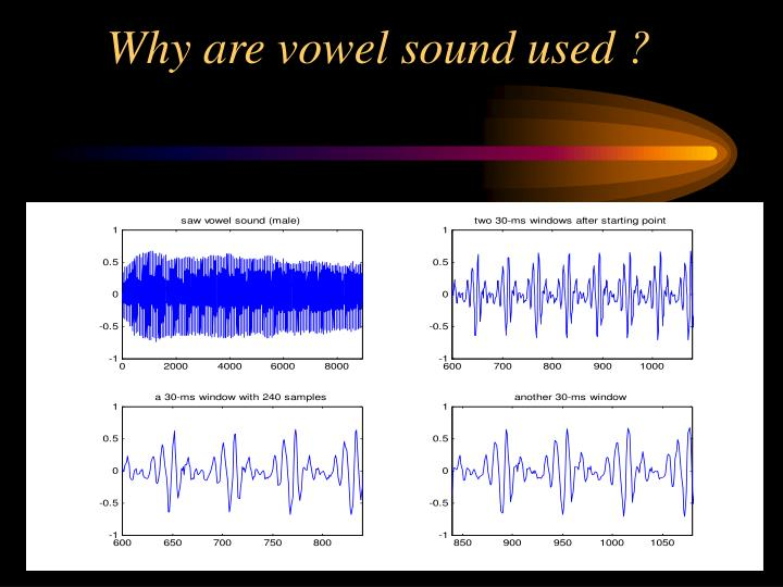 Why are vowel sound used ?