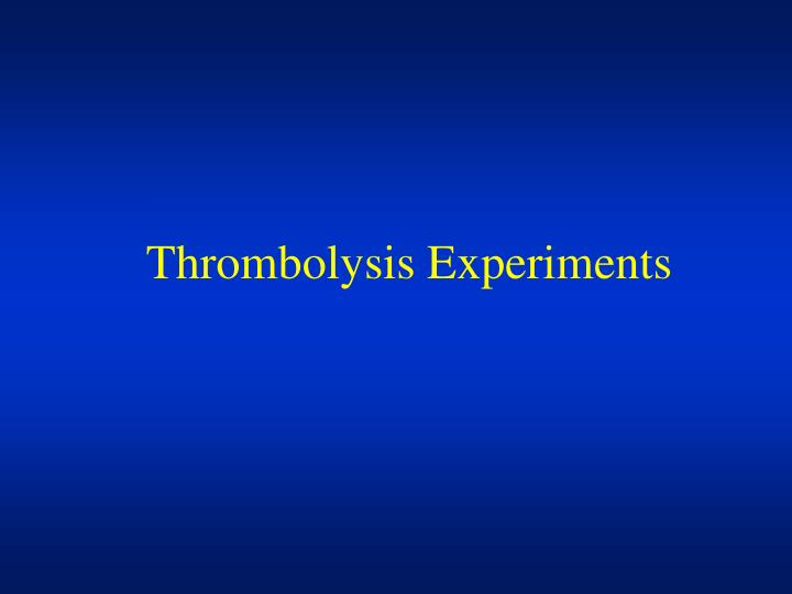 Thrombolysis Experiments
