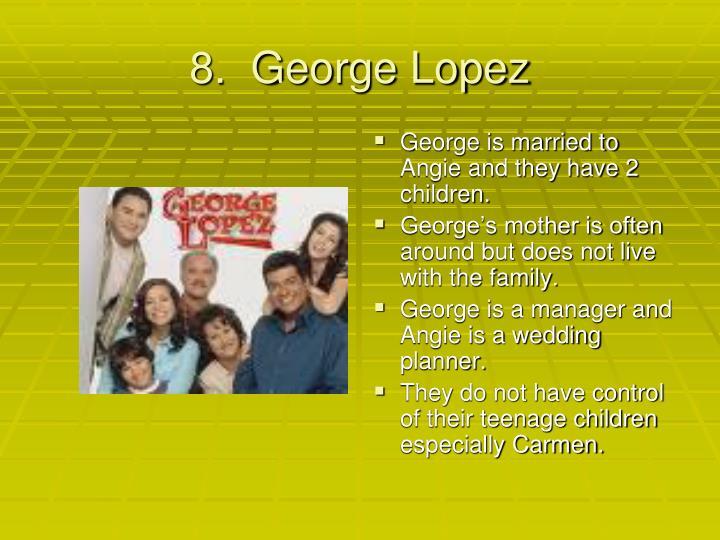 8.  George Lopez