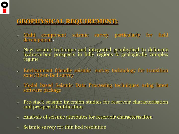 GEOPHYSICAL REQUIREMENT: