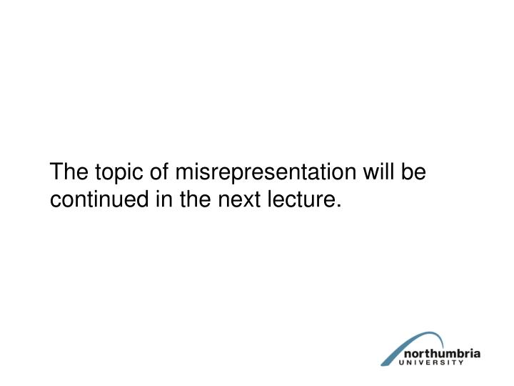 The topic of misrepresentation will be continued in the next lecture.