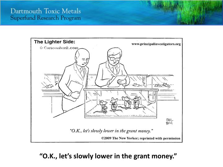 """O.K., let's slowly lower in the grant money."""