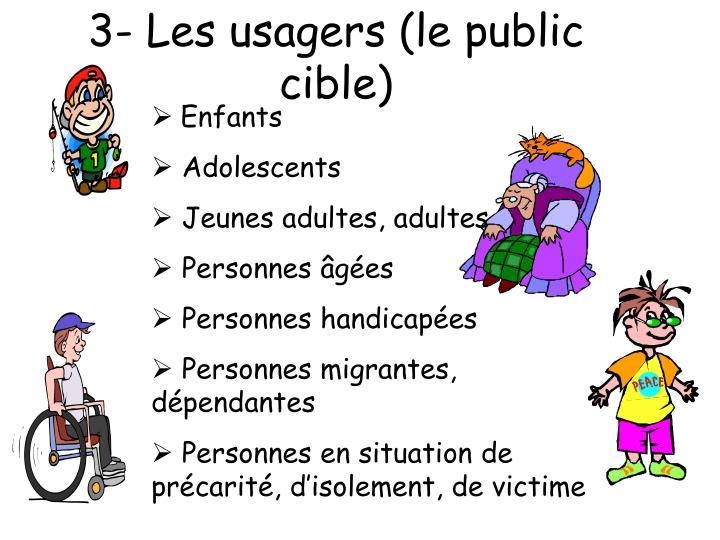 3- Les usagers (le public cible)