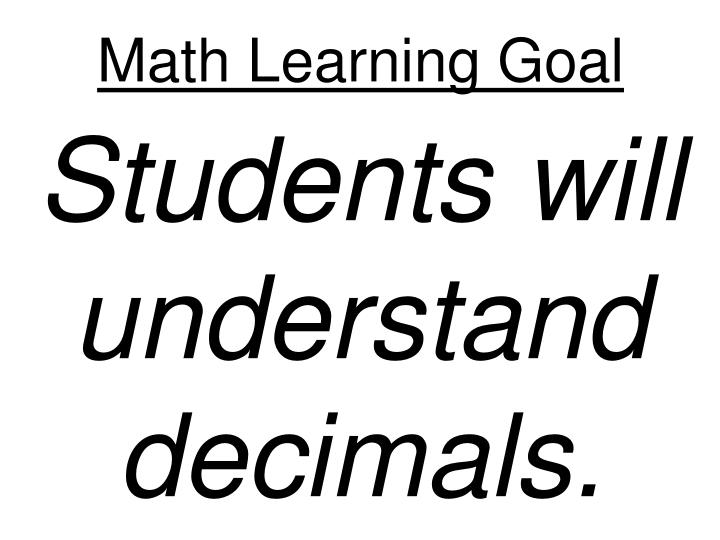Math learning goal students will understand decimals