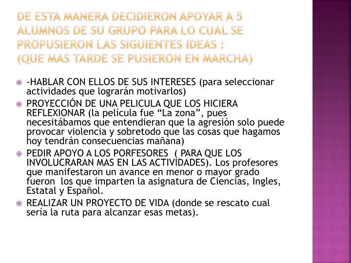 DE ESTA MANERA DECIDIERON APOYAR A 5 ALUMNOS DE SU GRUPO PARA LO CUAL SE PROPUSIERON LAS SIGUIENTES IDEAS