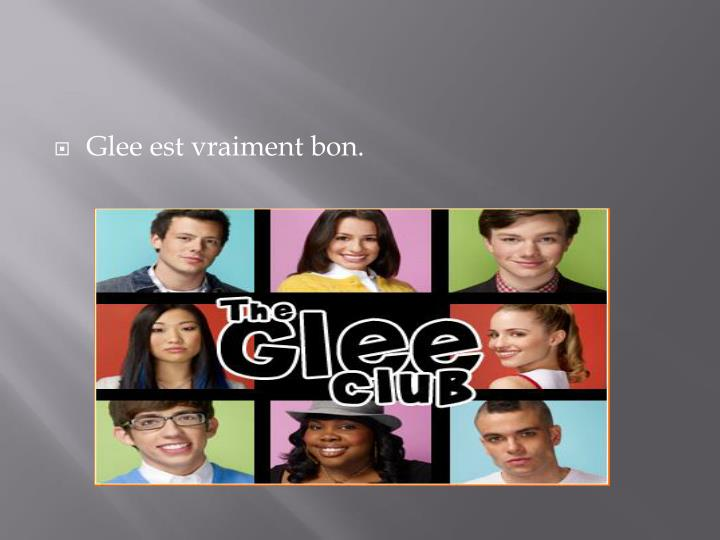 Glee est vraiment bon.