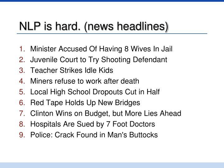 NLP is hard. (news headlines)