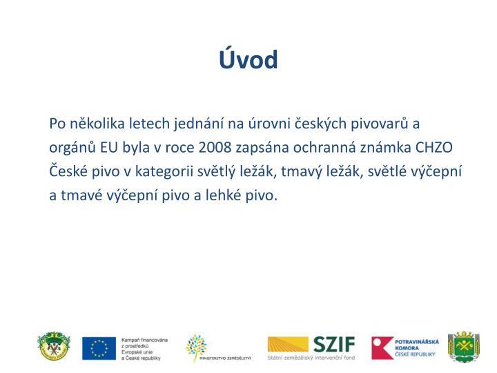 Po několika letech jednání na úrovni českých pivovarů a orgánů EU byla vroce 2008 zapsána ochranná známka CHZO České pivo vkategorii světlý ležák, tmavý ležák, světlé výčepní a tmavé výčepní pivo a lehké