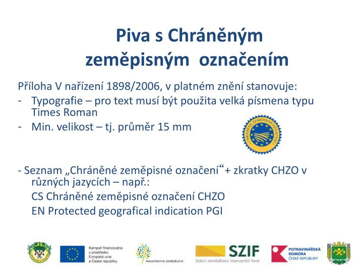 Příloha V nařízení 1898/2006, v platném znění stanovuje: