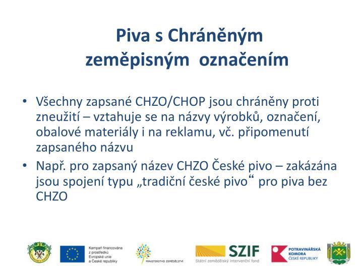 Všechny zapsané CHZO/CHOP jsou chráněny proti zneužití – vztahuje se na názvy výrobků, označení, obalové materiály i na reklamu, vč. připomenutí zapsaného názvu