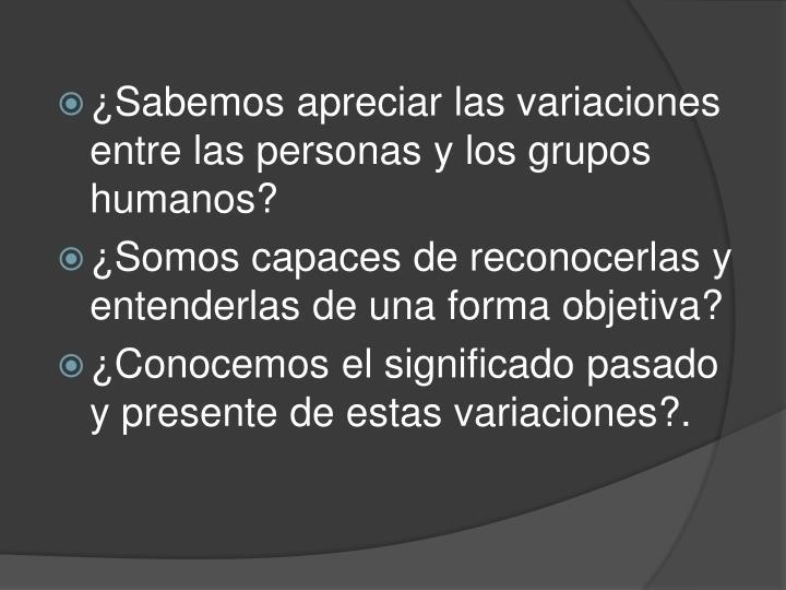 ¿Sabemos apreciar las variaciones entre las personas y los grupos humanos?