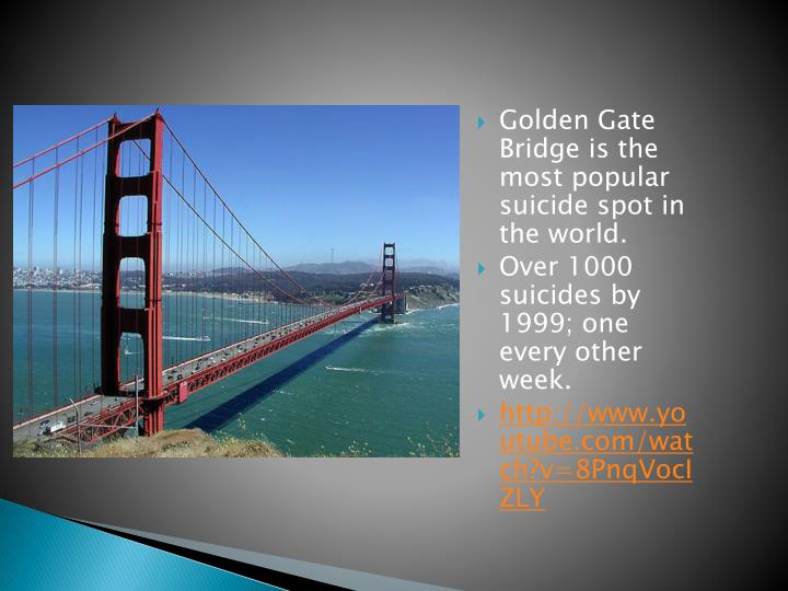 Golden Gate Bridge is the most popular suicide spot in the world.