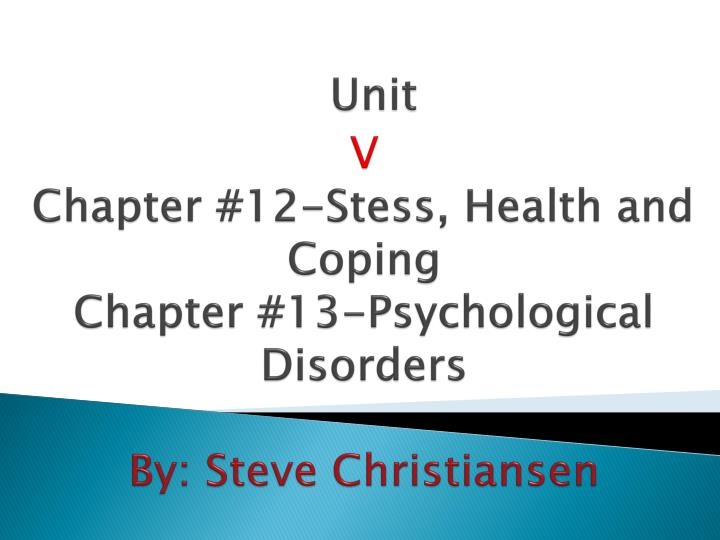 Unit v chapter 12 stess health and coping chapter 13 psychological disorders by steve christiansen