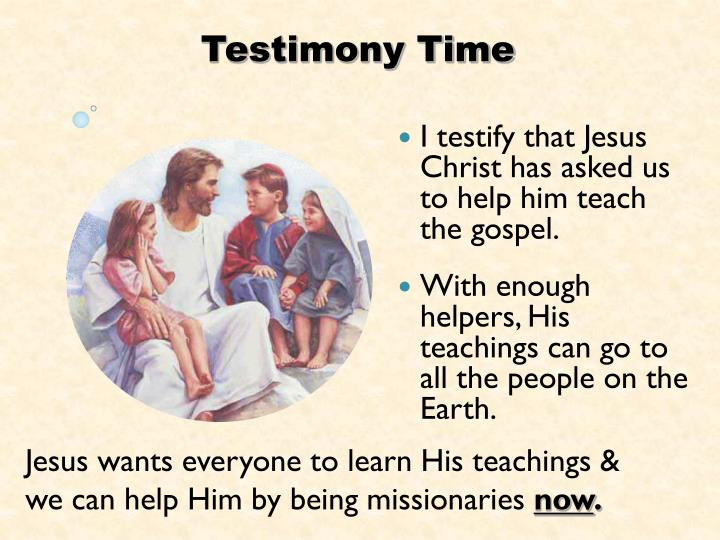 I testify that Jesus Christ has asked us to help him teach the gospel.