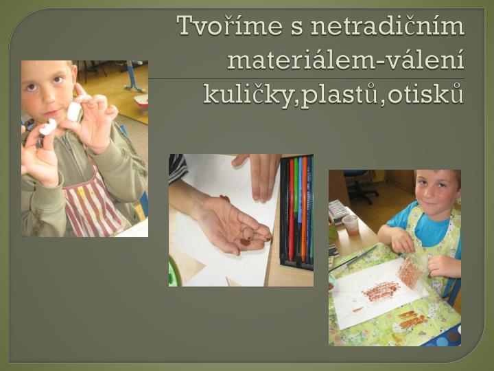 Tvoříme s netradičním materiálem-válení kuličky,plastů,otisků