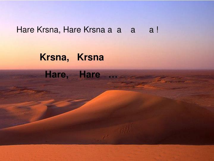 Hare Krsna, Hare Krsna a  a    a      a !