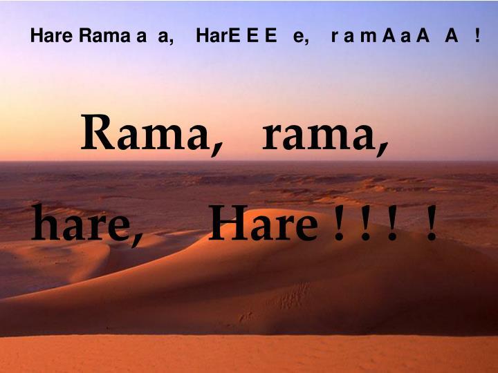 Hare Rama a  a,    HarE E E   e,    r a m A a A   A   !