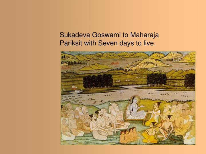 Sukadeva Goswami to Maharaja Pariksit with Seven days to live.