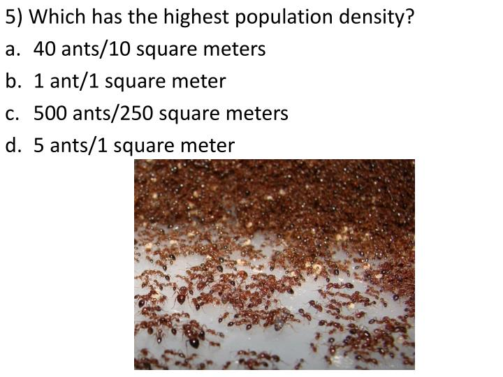 5) Which has the highest population density?