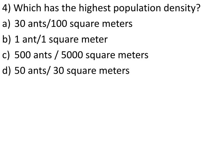 4) Which has the highest population density?