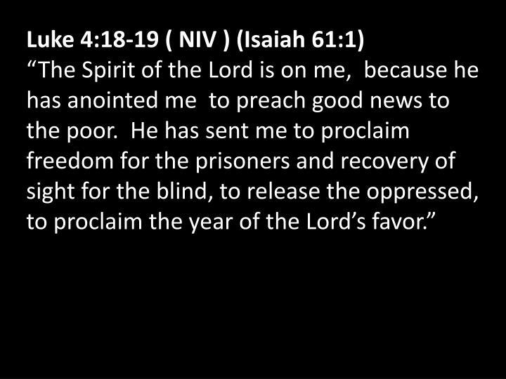 Luke 4:18-19 ( NIV ) (Isaiah 61:1)