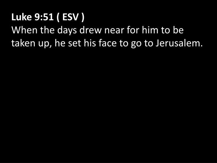 Luke 9:51 ( ESV )