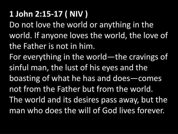 1 John 2:15-17 ( NIV )