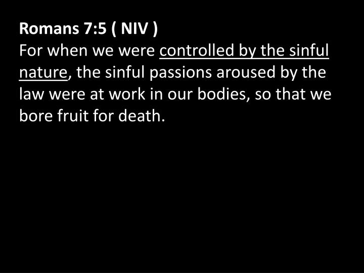 Romans 7:5 ( NIV )