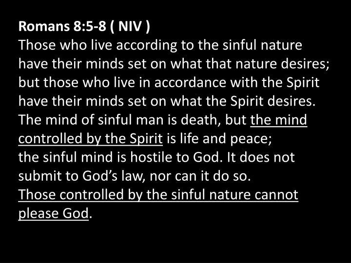 Romans 8:5-8 ( NIV )
