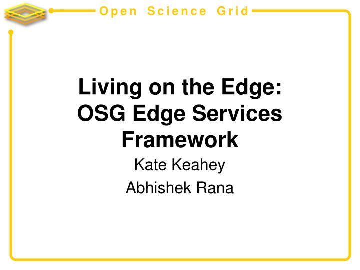 Living on the edge osg edge services framework