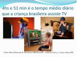 4hs e 51 min o tempo m dio di rio que a crian a brasileira assiste tv
