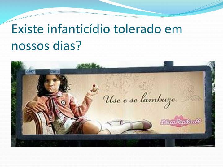 Existe infanticídio tolerado em nossos dias?