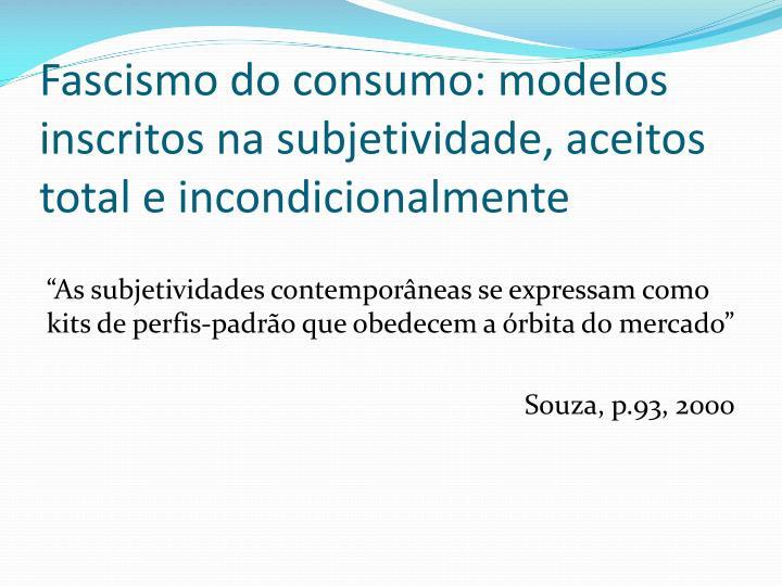 Fascismo do consumo: modelos inscritos na subjetividade, aceitos total e incondicionalmente