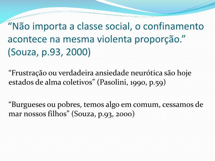 """""""Não importa a classe social, o confinamento acontece na mesma violenta proporção."""" (Souza, p.93, 2000)"""