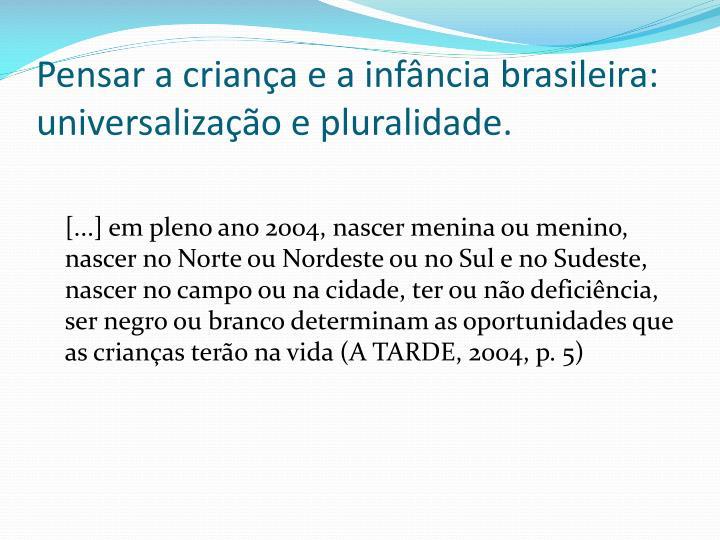 Pensar a criança e a infância brasileira: universalização e pluralidade.