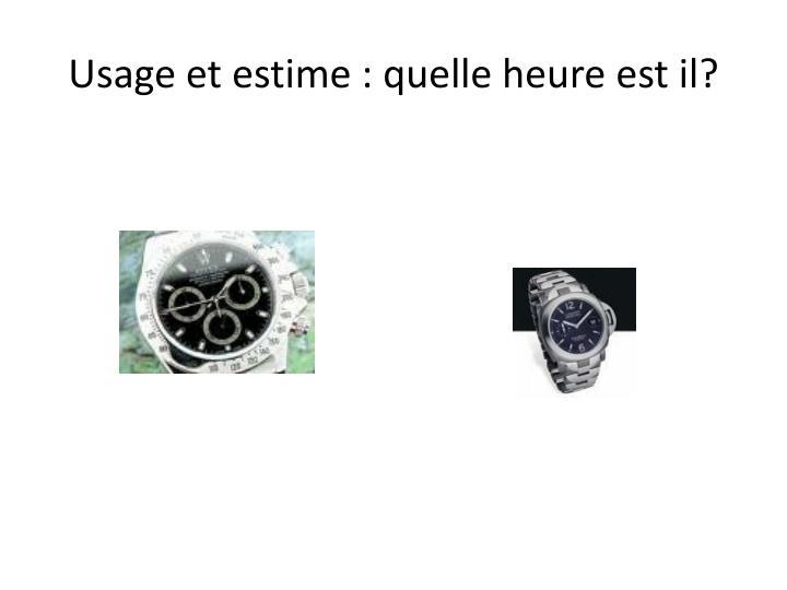 Usage et estime : quelle heure est il?