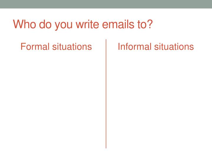Who do you write emails to?