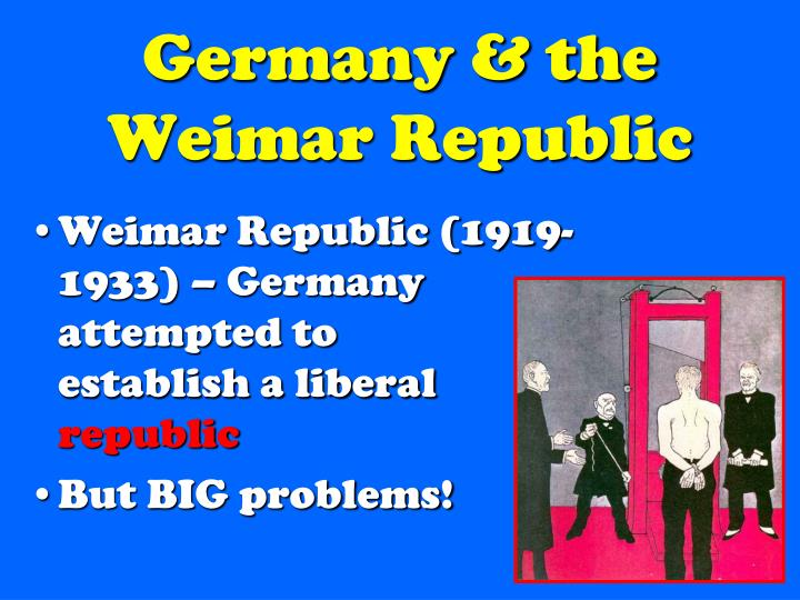 Weimar Republic (1919-1933) – Germany attempted to                         establish a liberal