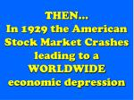 then in 1929 the american stock market crashes leading to a worldwide economic depression