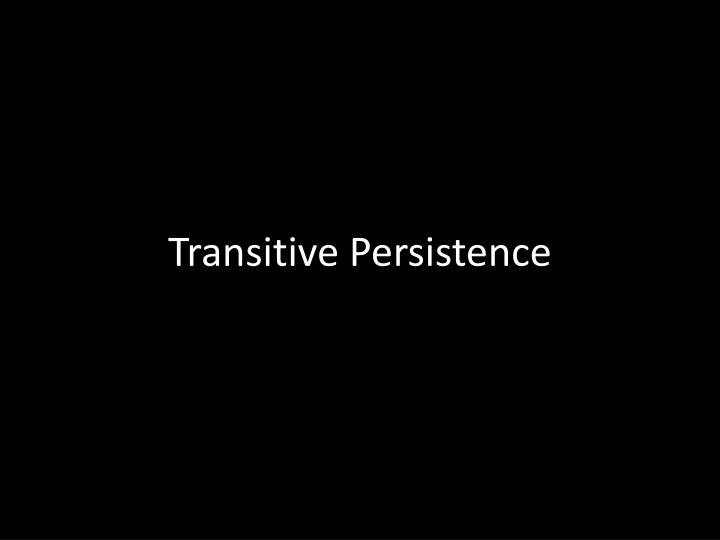 Transitive Persistence