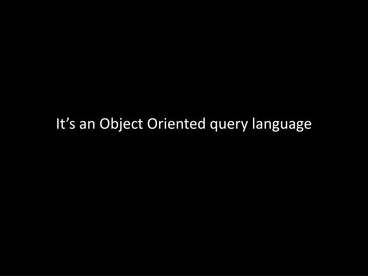 It's an Object Oriented query