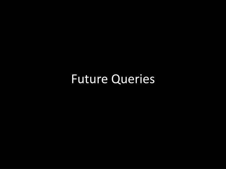 Future Queries