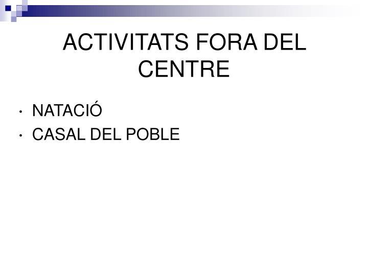 ACTIVITATS FORA DEL CENTRE
